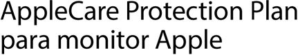 AppleCare Protection Plan para monitor Apple
