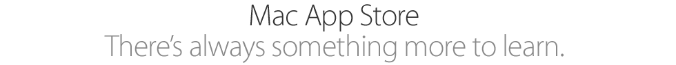 MacAppStore. There's always something more to learn.
