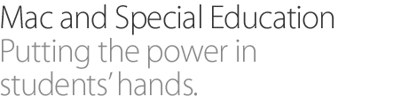 Mac and special education. Putting the power in students' hands.