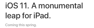 iOS 11. A monumental leap for iPad. Coming this spring.