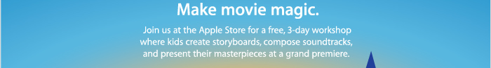 Make movie magic. Join us at the Apple Store for a free, 3-day workshop where kids create storyboards, compose soundtracks, and present their masterpieces at a grand premiere.