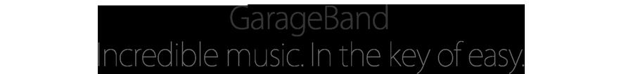 GarageBand. Incredible music. In the key of easy.