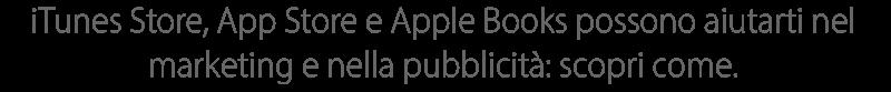 iTunesStore, AppStore e iBooksStore possono aiutarti nel marketing e nella pubblicità: scopri come.