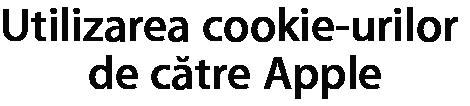 Utilizarea cookie-urilor de către Apple