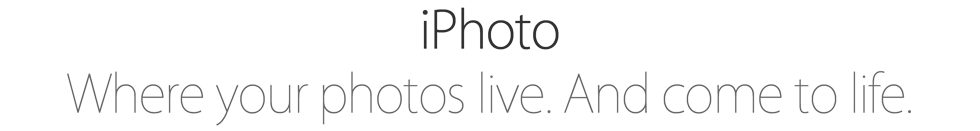 iPhoto. Where your photos live. And