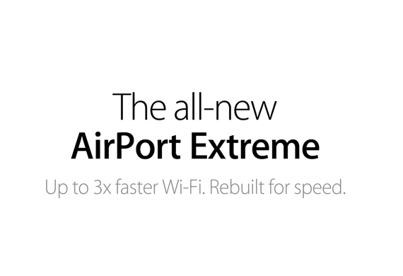 The all-new AirPort Extreme. Up to 3x faster Wi‑Fi. Rebuilt for speed.