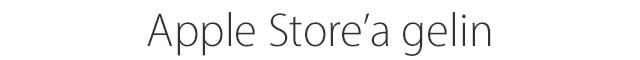Apple Store'a gelin